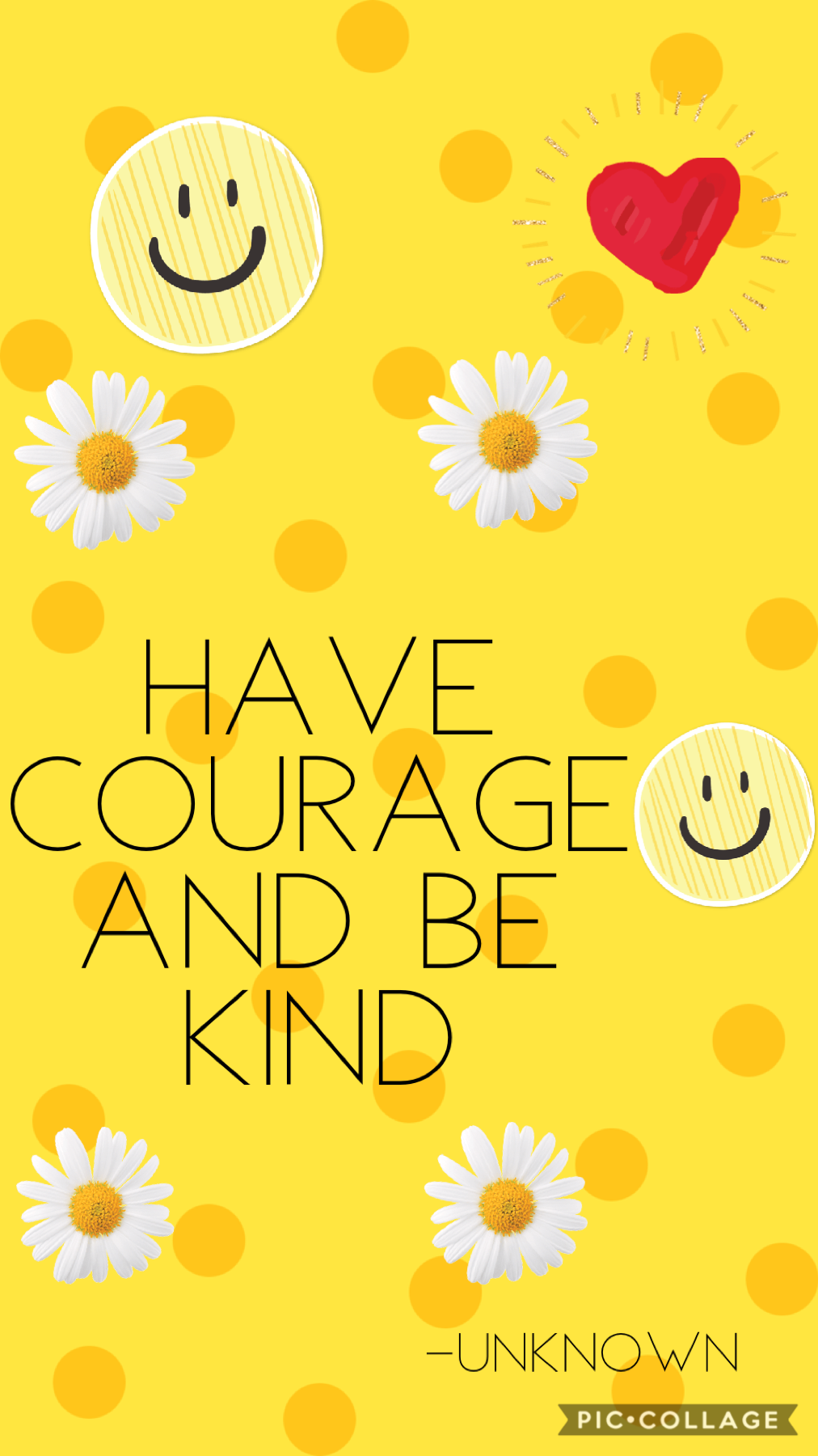 Have courage and be kind -unknown