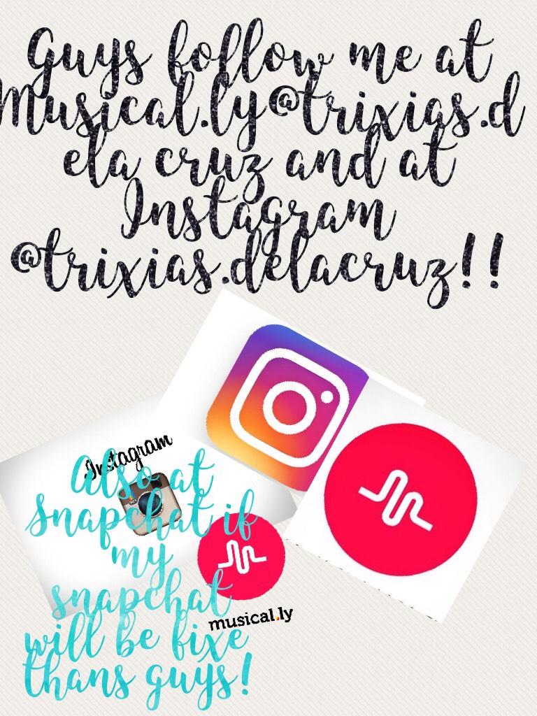 Guys follow me at Musical.ly@trixias.dela cruz and at Instagram @trixias.delacruz!!