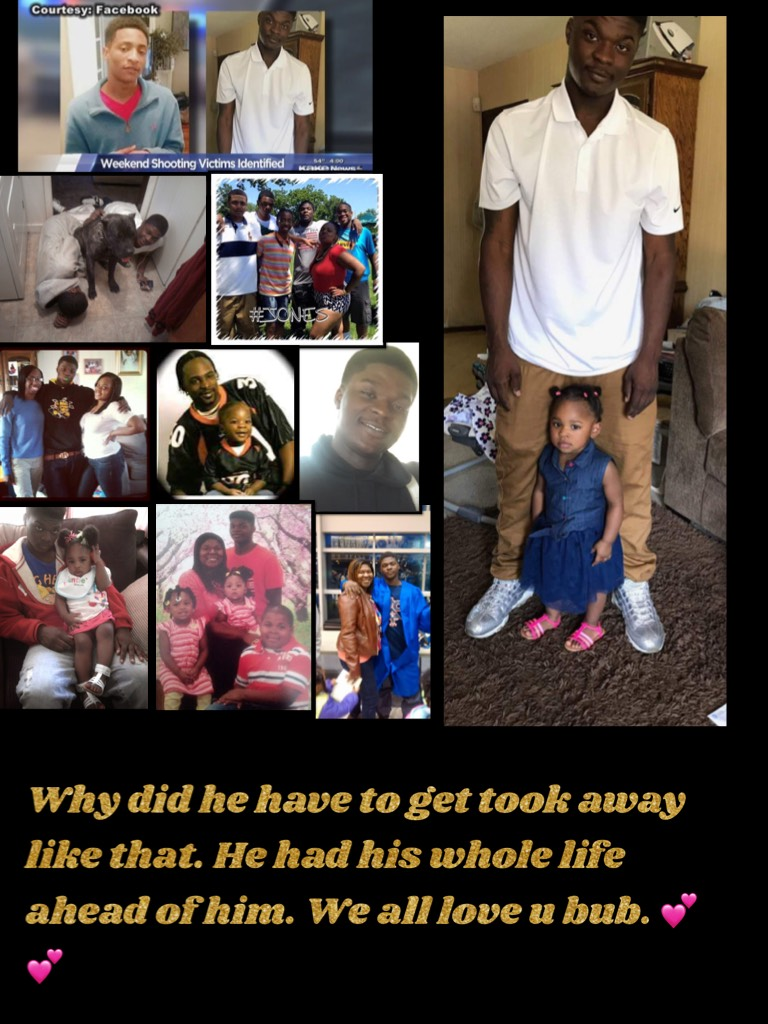 Why did he have to get took away like that. He had his whole life ahead of him. We all love u bub. 💕💕  #rip 💕💕💕❤️❤️🍗