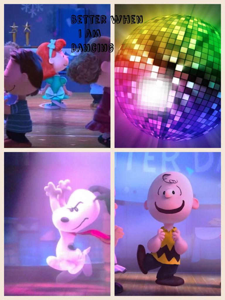 Better when   I am Dancing