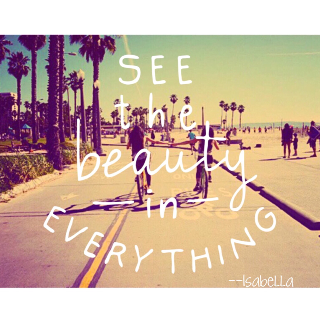 See the beauty in everything!