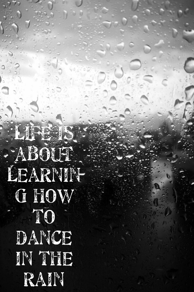 """Life is about learning how to dance in the rain"" No matter what your going through remember to dance through it and just live life to the fullest ❤️❤️"