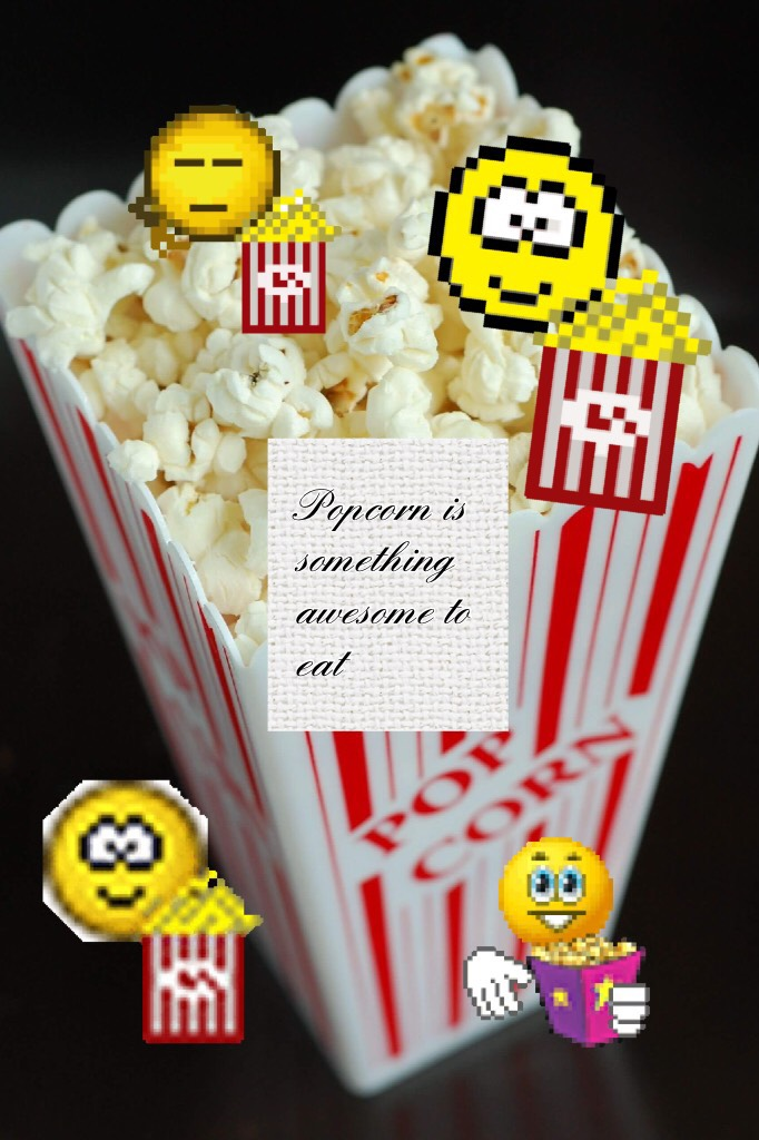 #Popcorn is something awesome to eat