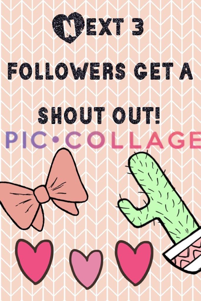 Next 3 followers get a shout out!