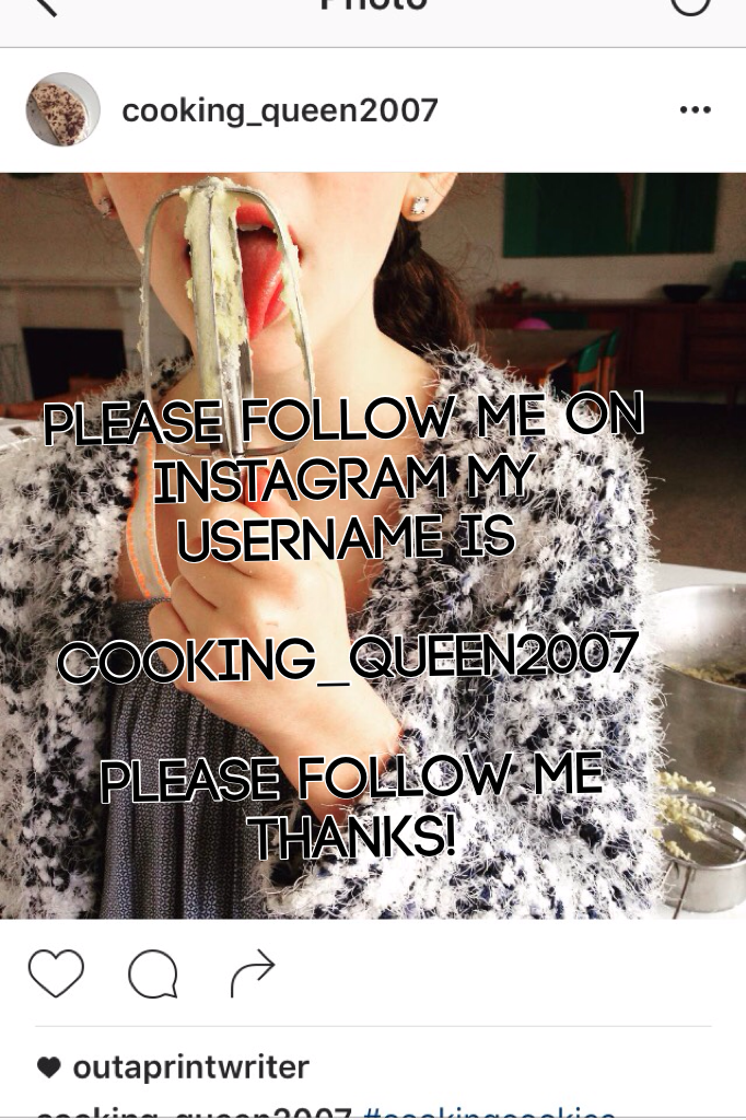 Please follow me on Instagram my username is   cooking_queen2007  Please follow me thanks!