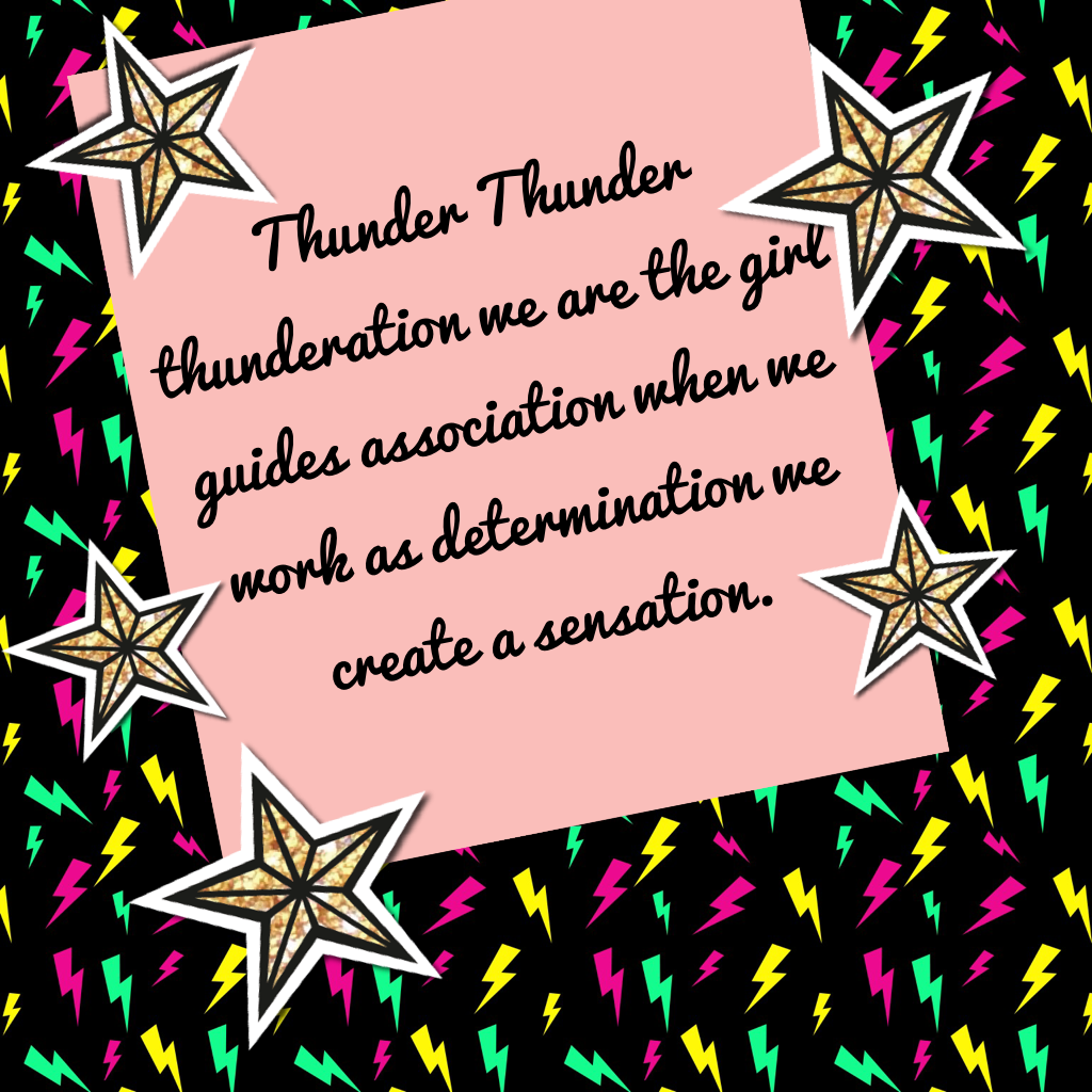 Thunder Thunder thunderation we are the girl guides association when we work as determination we create a sensation.