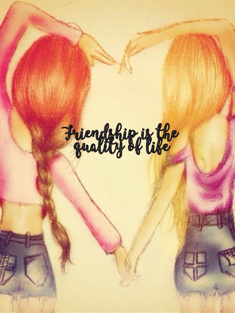 Friendship is the quality of life