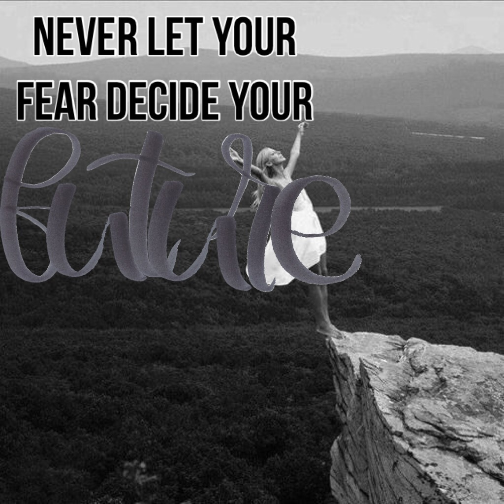 Never let your fear decide your