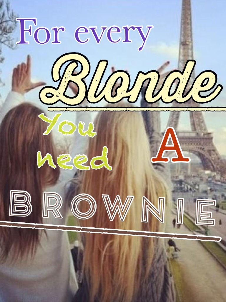 For every blonde you need a brownie