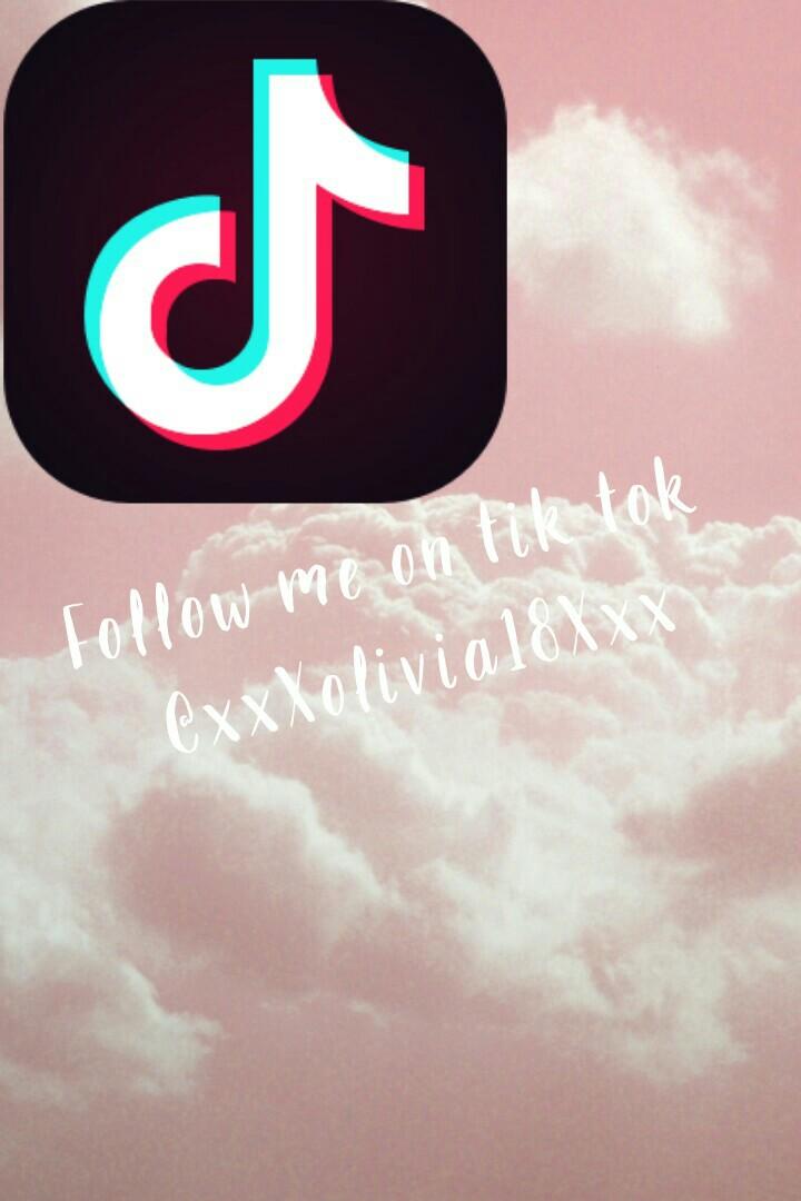 Follow me on tik tok  @xxXolivia18Xxx