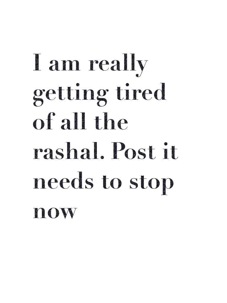 I am really getting tired of all the rashal. Post it needs to stop now. about Donald trump he is are perenadint and we need to respect him
