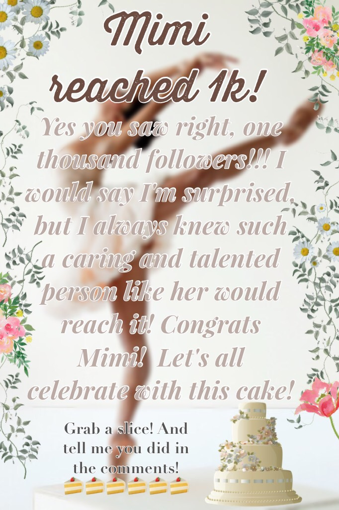 Tappy Mimi reached 1k! Congrats girl! Celebrate with cake!!!🍰