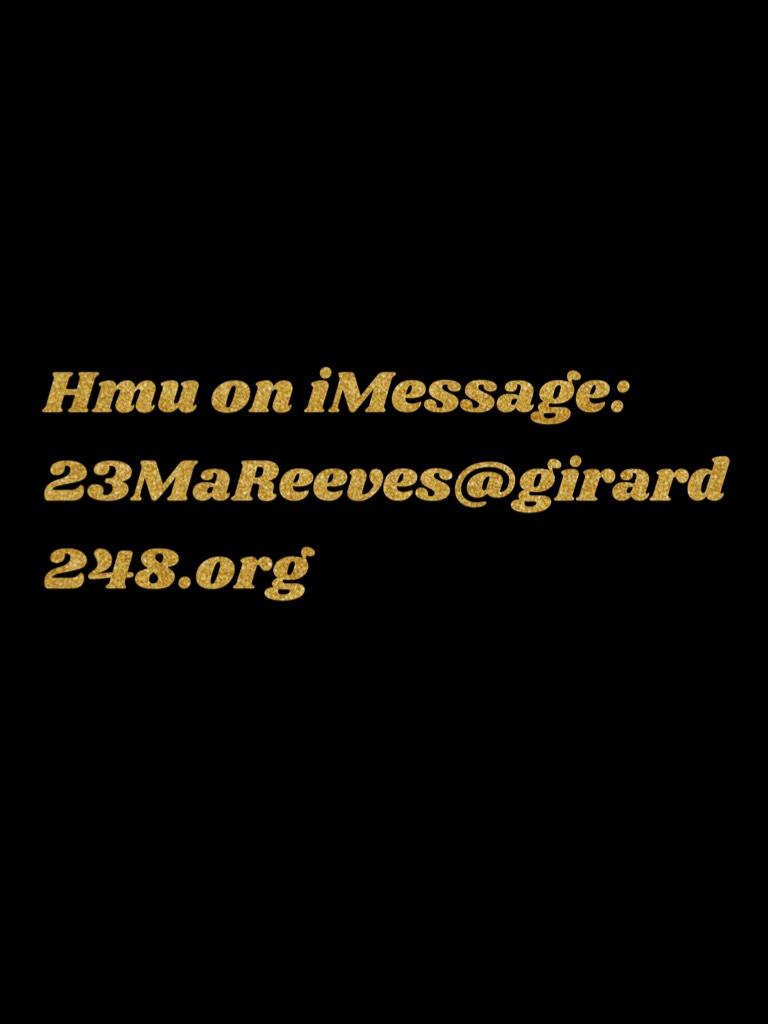 Hmu on iMessage: 23MaReeves@girard248.org