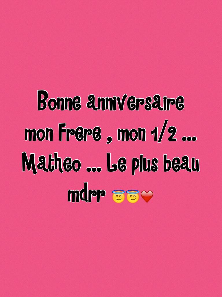 Bonne anniversaire mon Frere , mon 1/2 ... Matheo ... Le plus beau mdrr 😇😇❤️