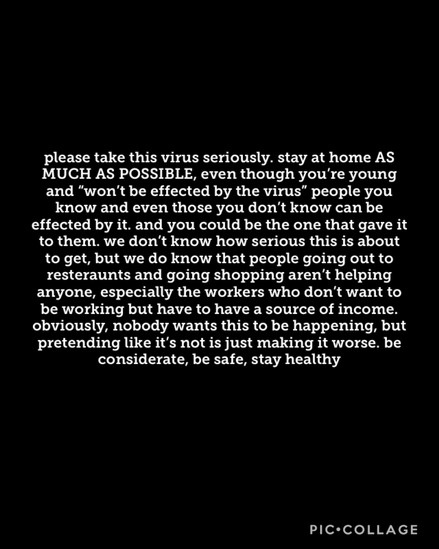 stay strong, we can get through this if we take it seriously. it's not a joke, it's here, it's happening. even though it's hard, try to stay positive, stress and negativity won't help you or anyone around you. if you guys need someone to talk to, I'm here
