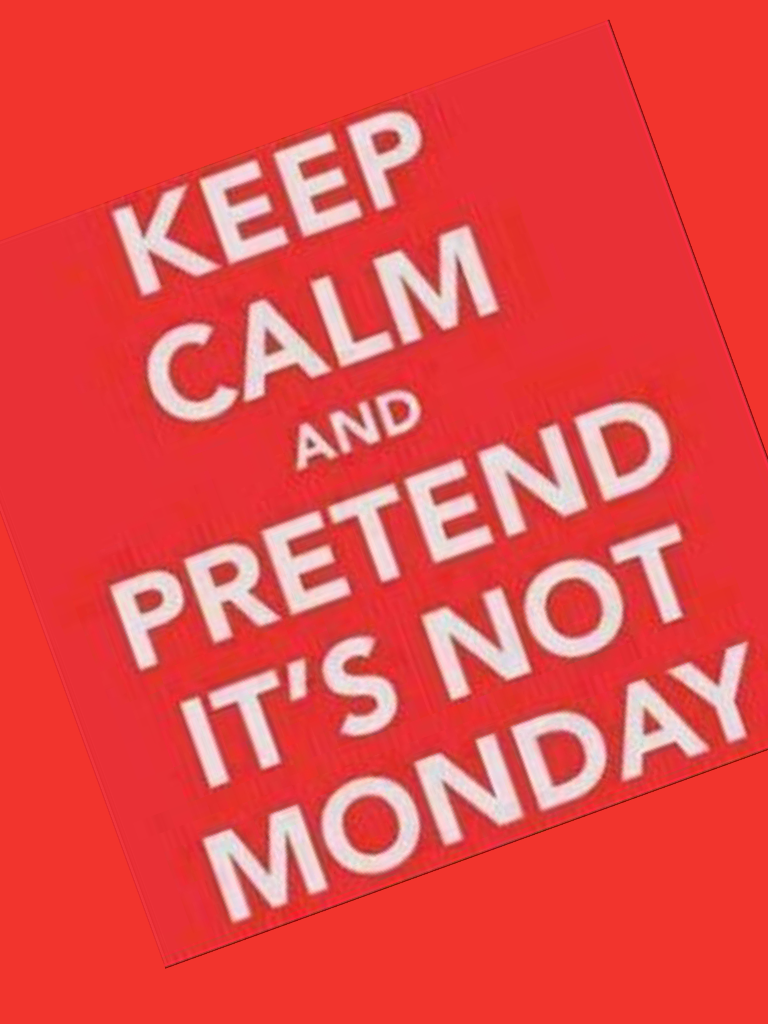 I hate the word: Monday