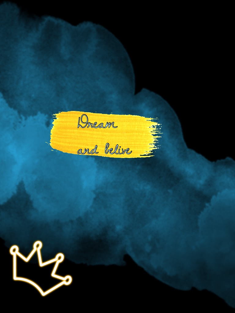 Dream and belive don't let anyone take that away