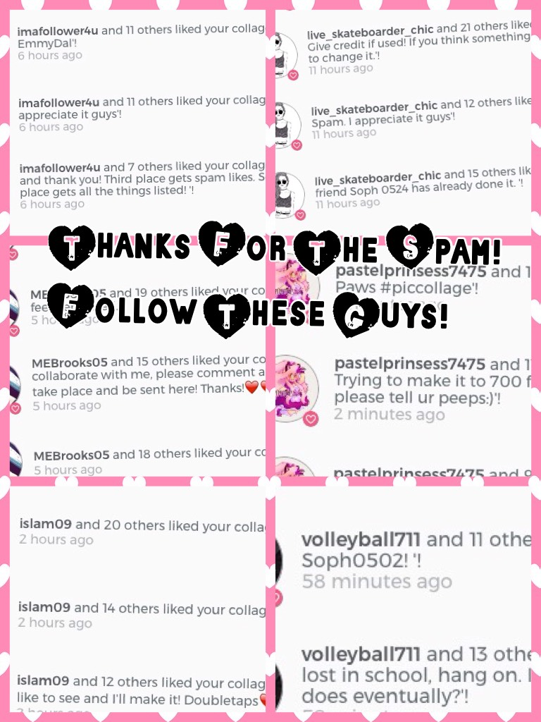Thanks For The Spam! Everybody follow them, really nice people with great collages!