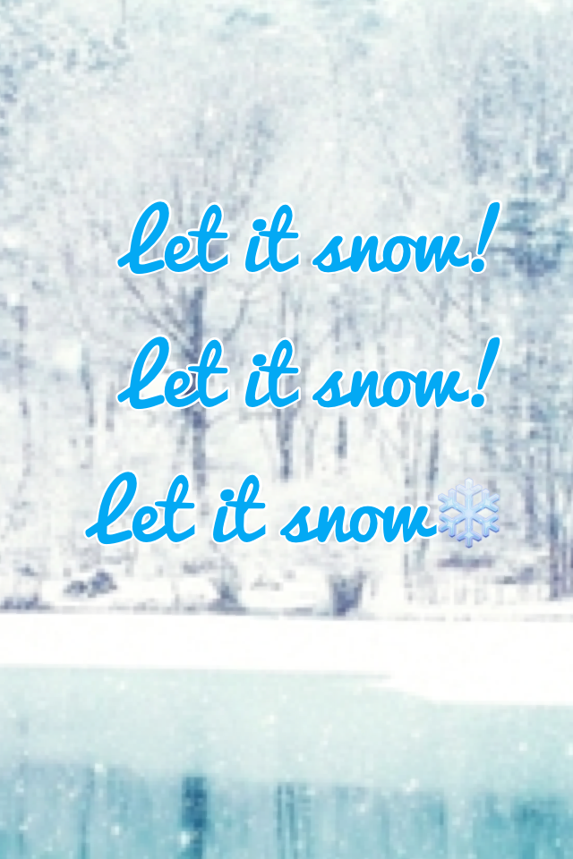 Let it snow! Let it snow! Let it snow❄️
