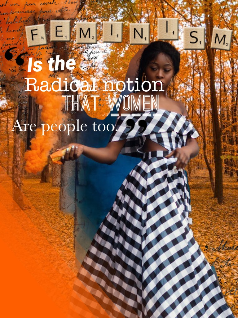 Tap!💪❤️ I love this quote so much! It is totally true! Some people are completely against feminism because they think it's about women being better than men, but really it is about equal of both genders! WE ARE ALL EQUAL!!! Btw, this is orange in our rain