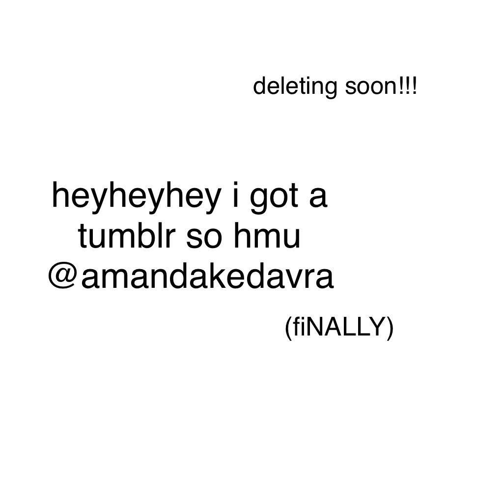 heyheyhey i got a tumblr so hmu @amandakedavra