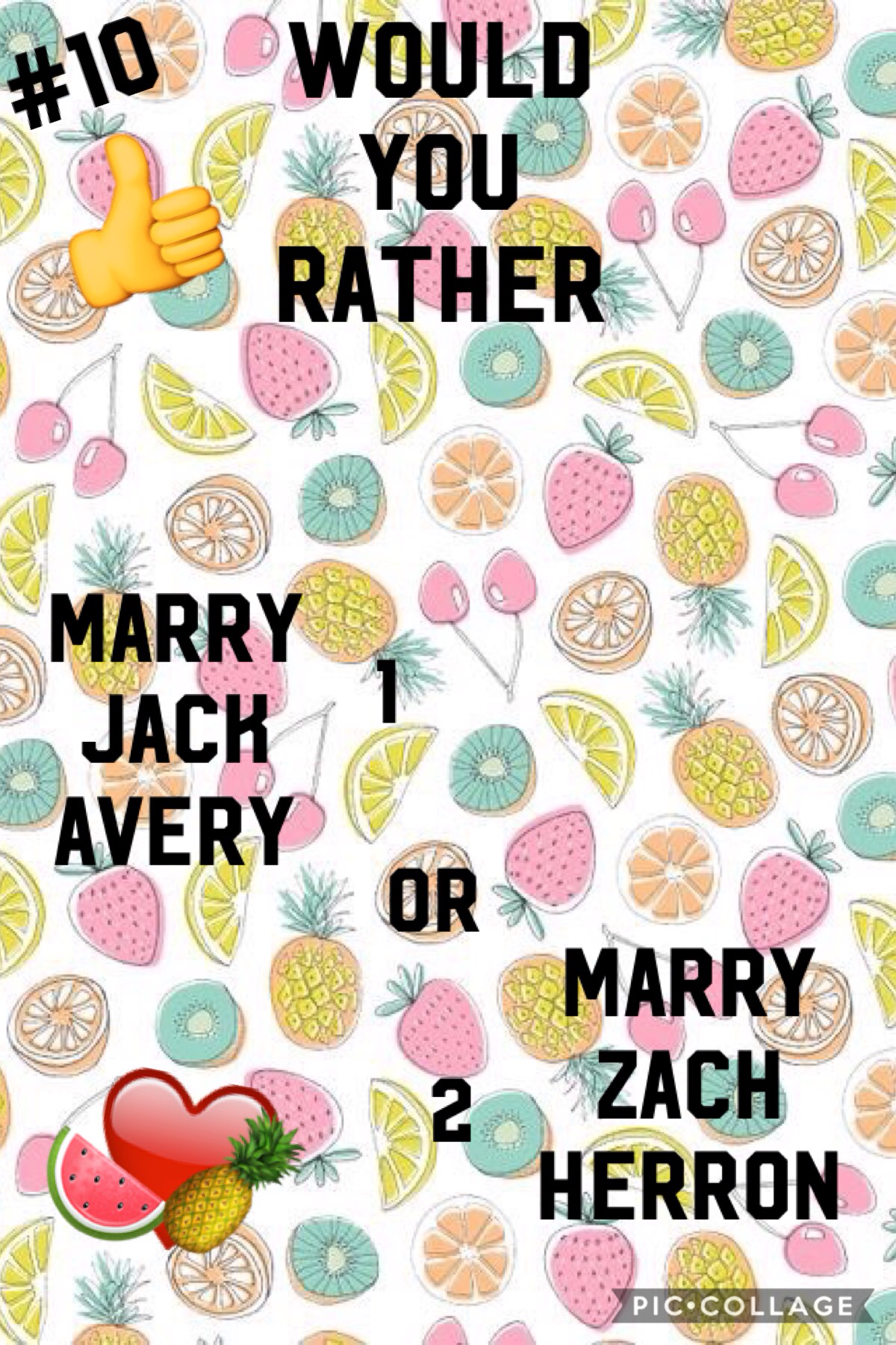"""🍍Tap🍉  This is my last Would You Rather question! Let me know in the comments section if you enjoyed these questions. If I had to pick one, I would pick, """"Marry Daniel Seavey"""" lol ❤️❤️🍉🍉"""