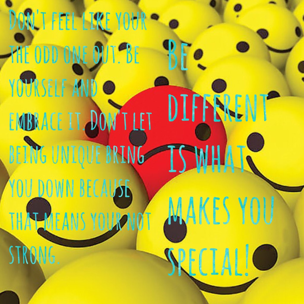 Be different is what makes you special!