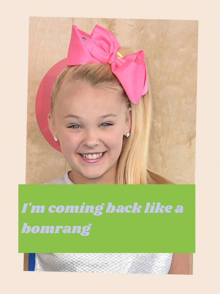 I'm coming back like a bomrang