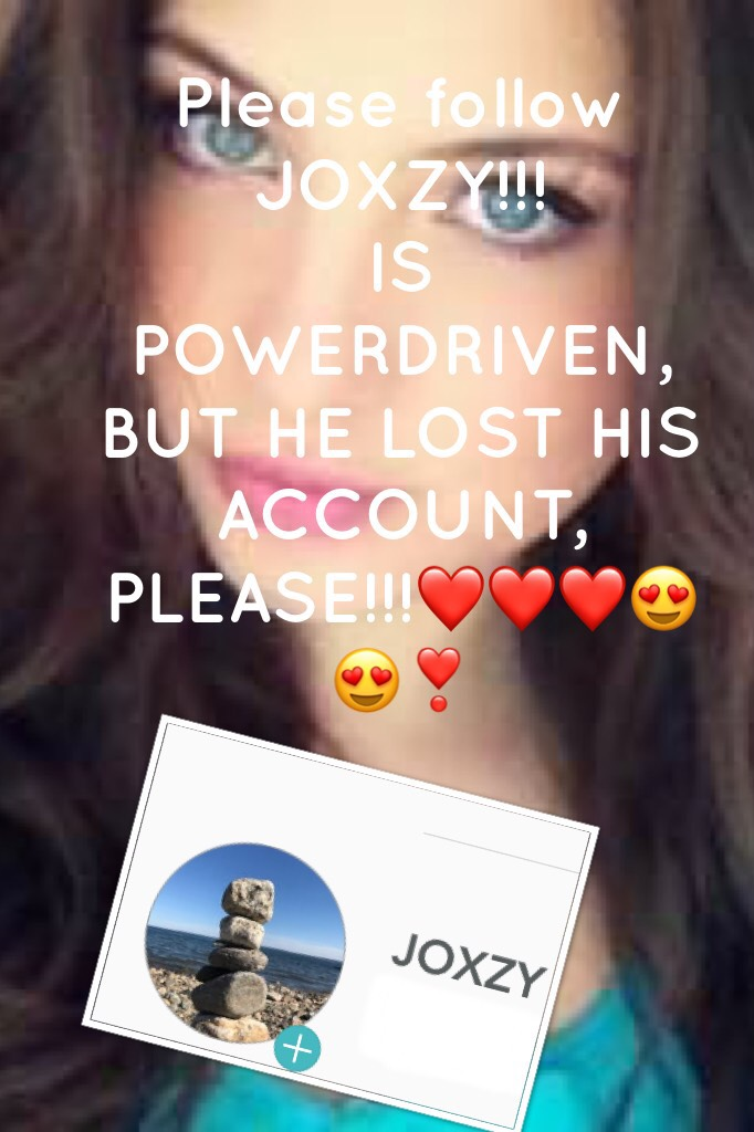 Please follow ROXZY!!! IS POWERDRIVEN, BUT HE LOST HIS ACCOUNT, PLEASE!!!❤️❤️❤️😍😍❣️