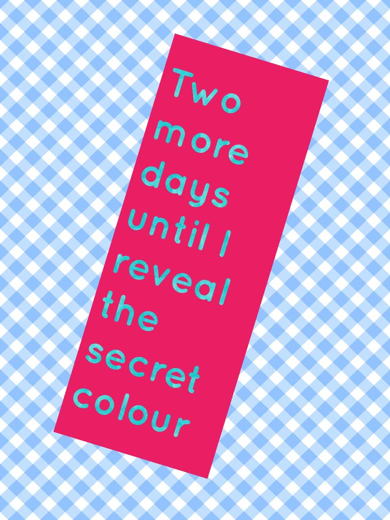 Two more days until I reveal the secret colour