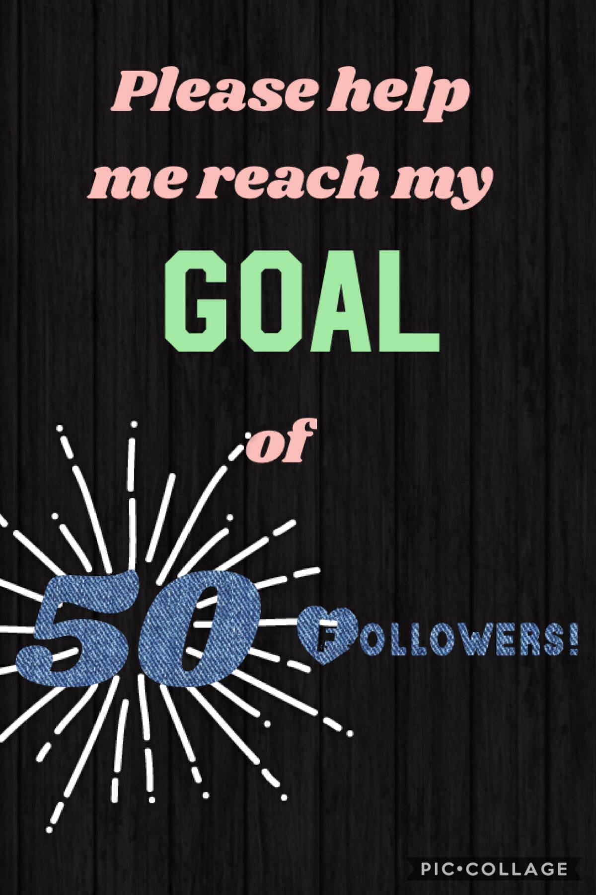 Plz help me reach my goal of 50 followers!!!🏅