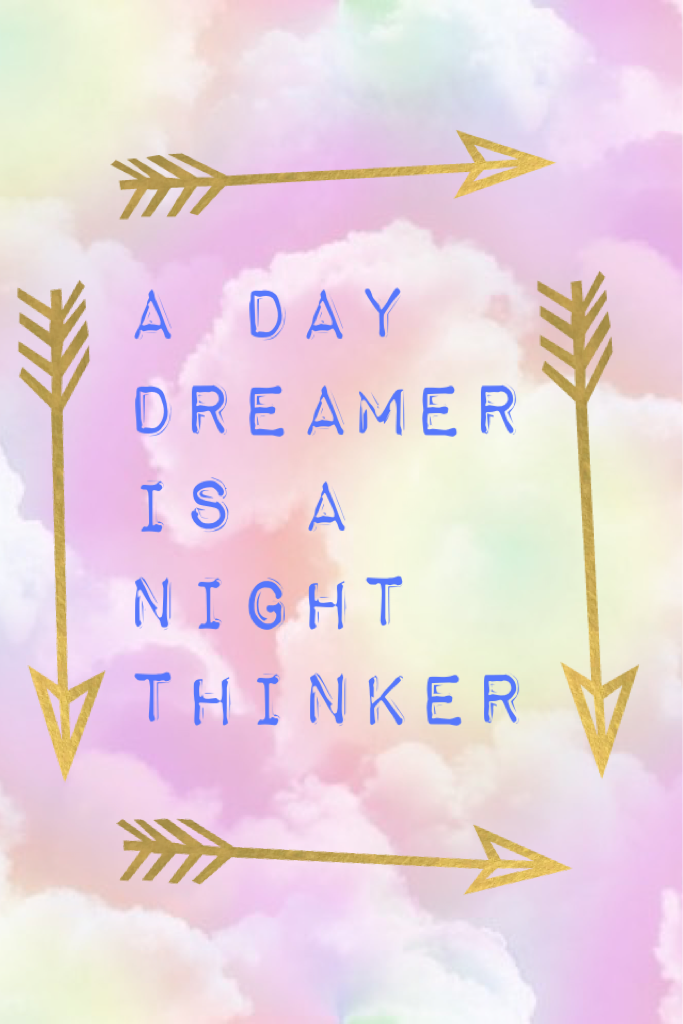 A day dreamer is a night thinker