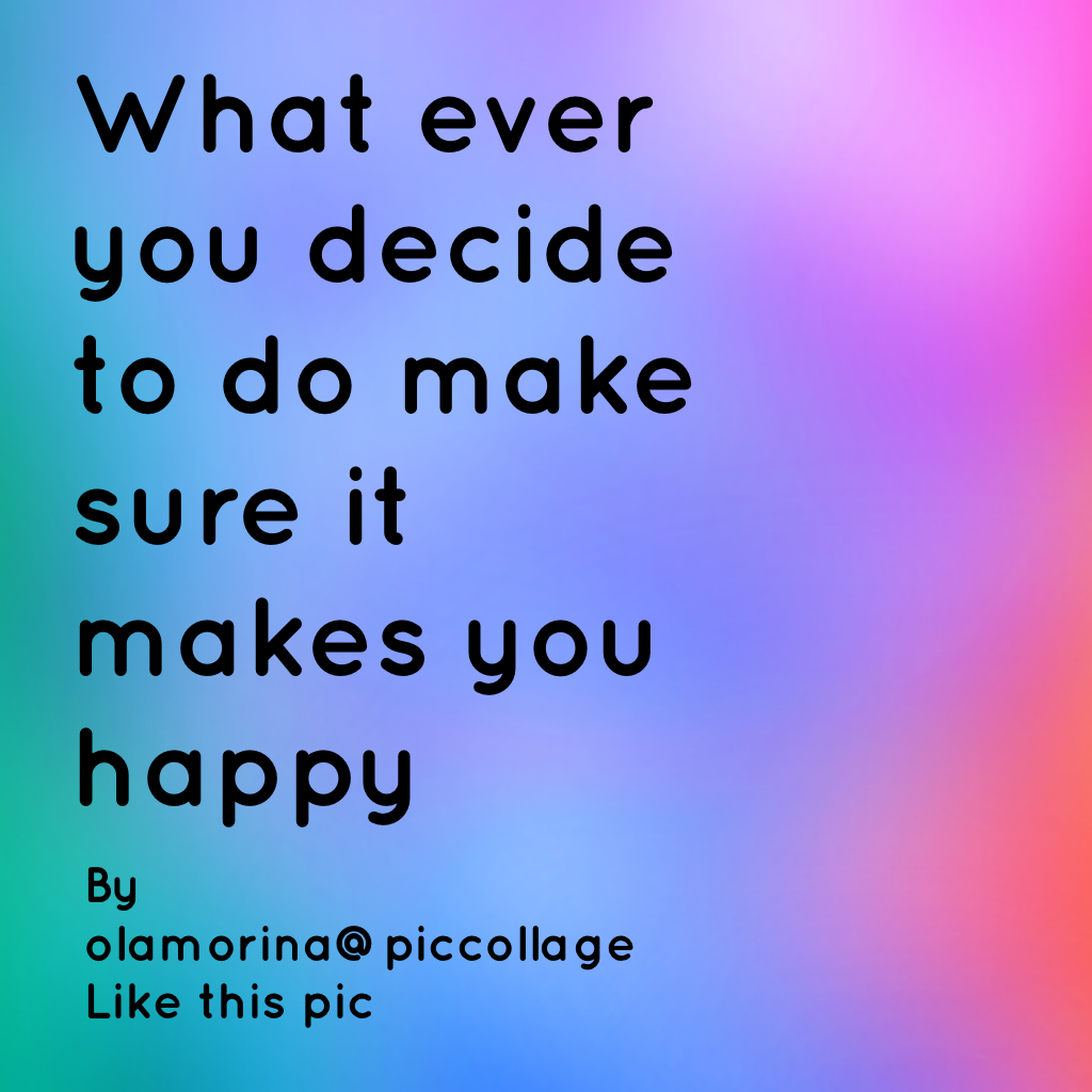 What ever you decide to do make sure it makes you happy  By olamorina@piccolage Like this pic
