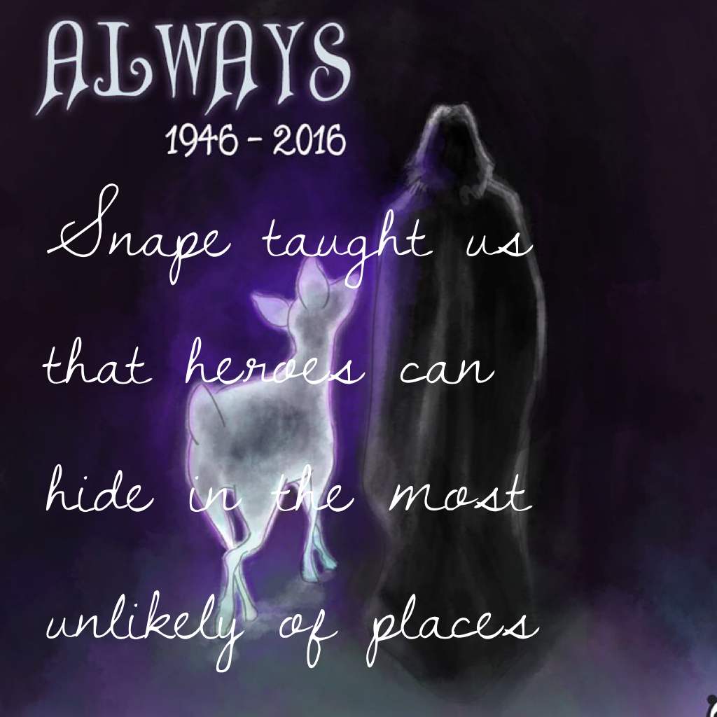 Snape taught us that heroes can hide in the most unlikely of places