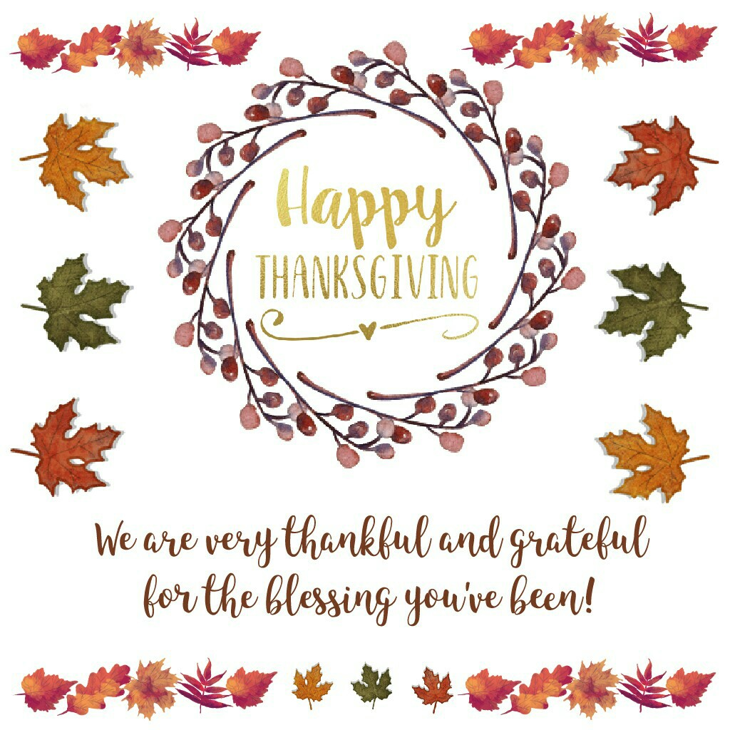 We are very thankful and grateful for the blessing you've been!