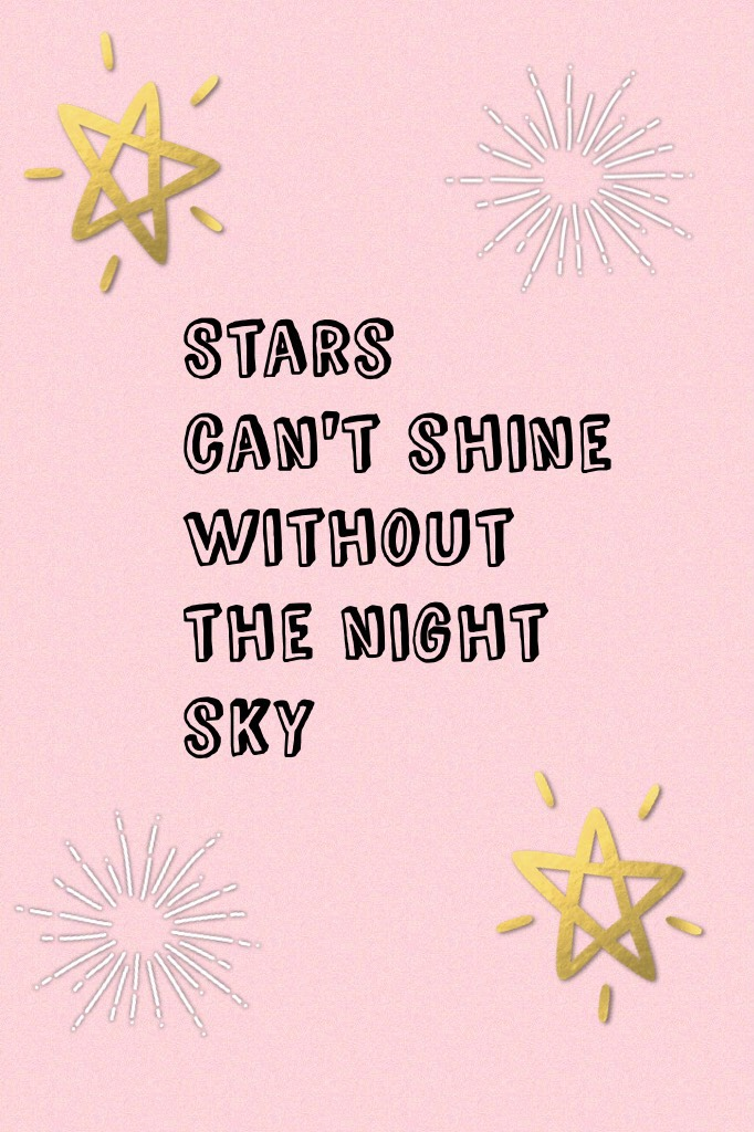 Stars can't shine without the night sky🎉🎉🎉