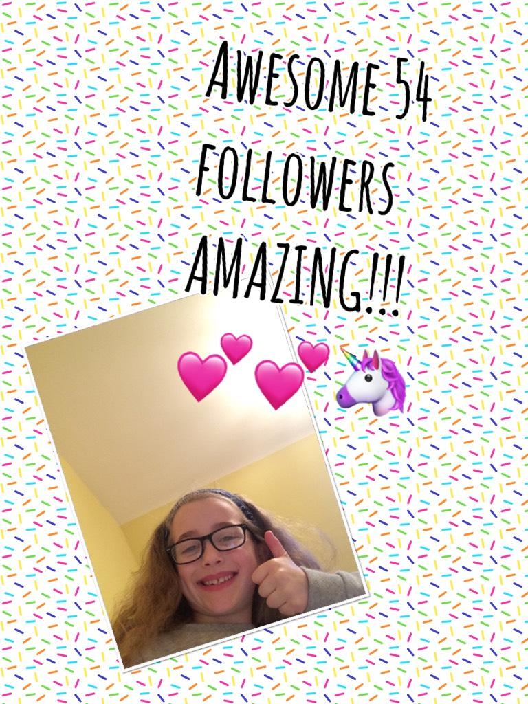 Awesome 54 followers AMAZING!!!💕💕🦄