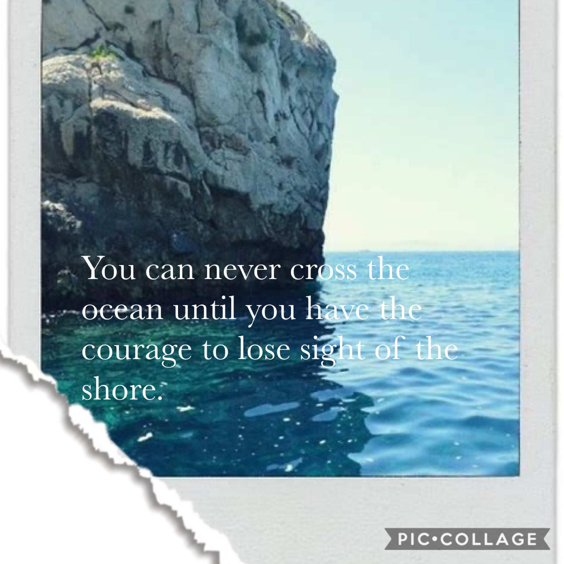 You can never cross the ocean until you have the courage to lose sight of the shore🌊