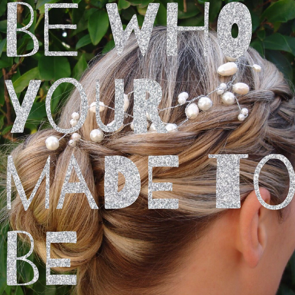 Be who your made to be