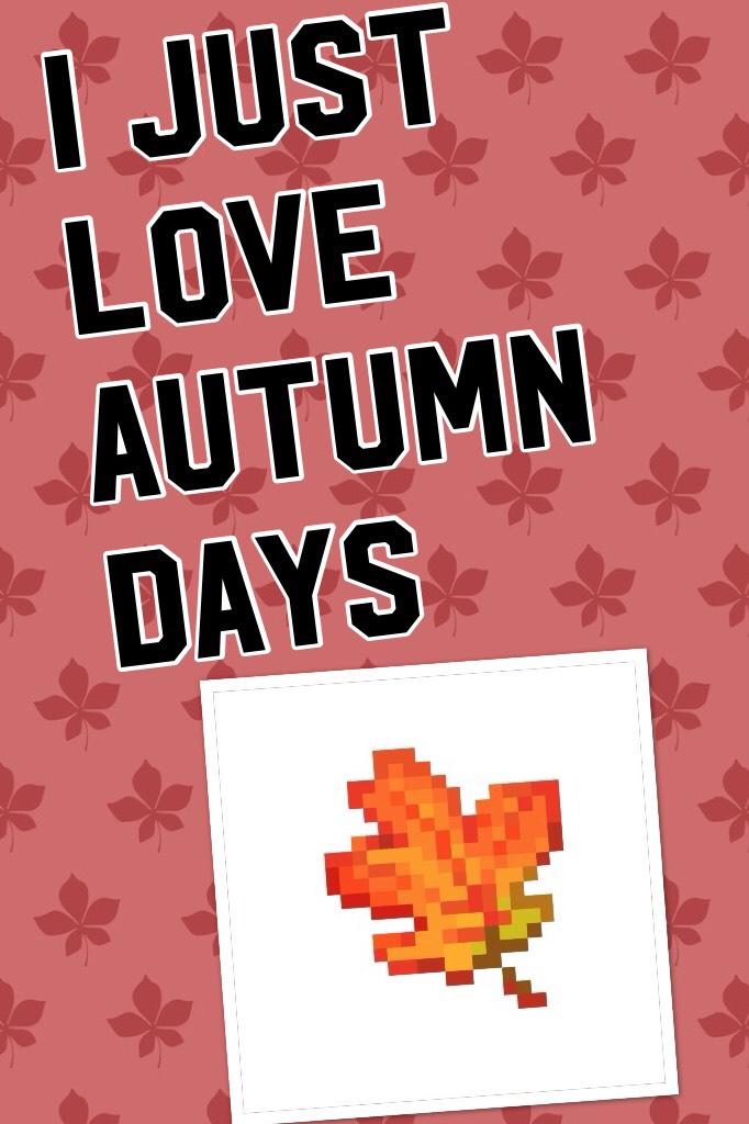 I just love autumn days