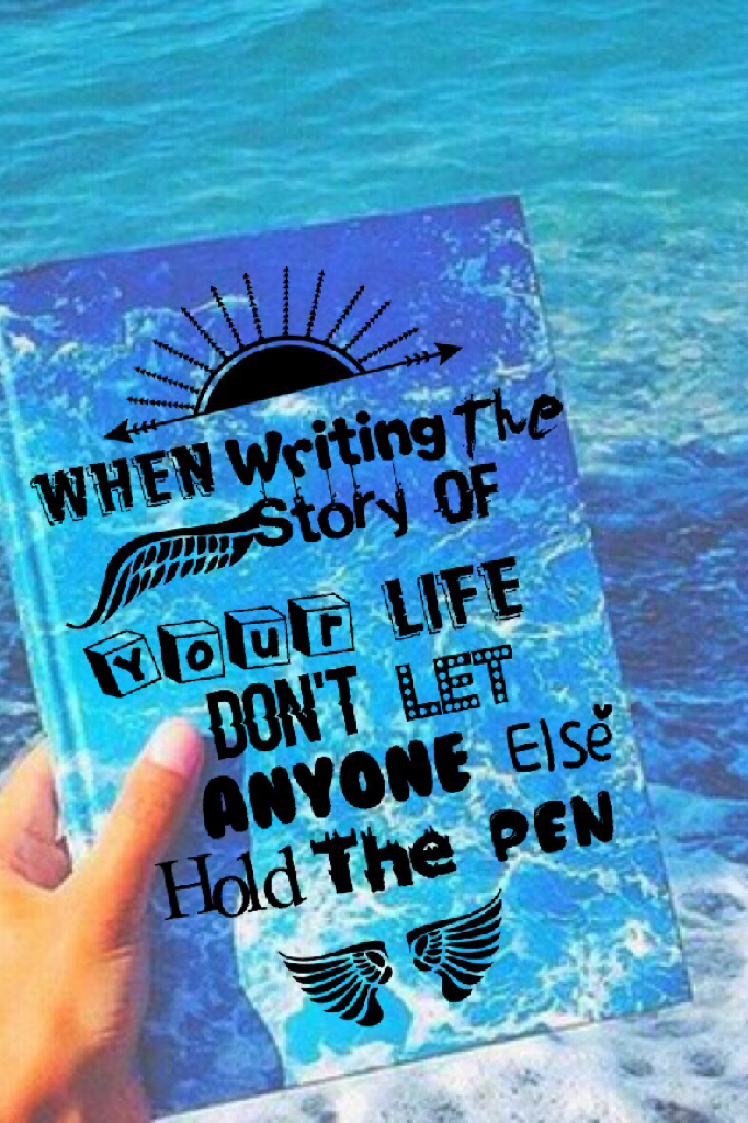 It's your life write your own story 💖