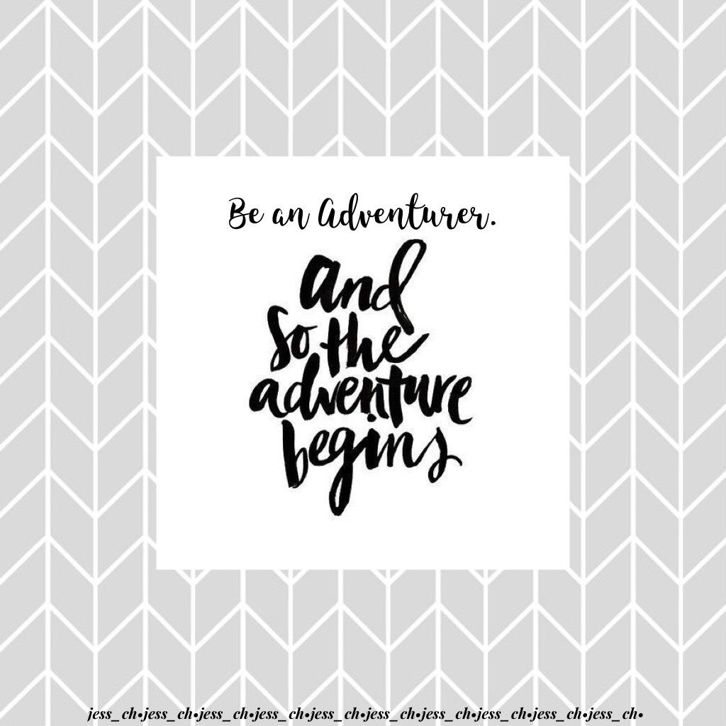 Be an Adventurer 😘