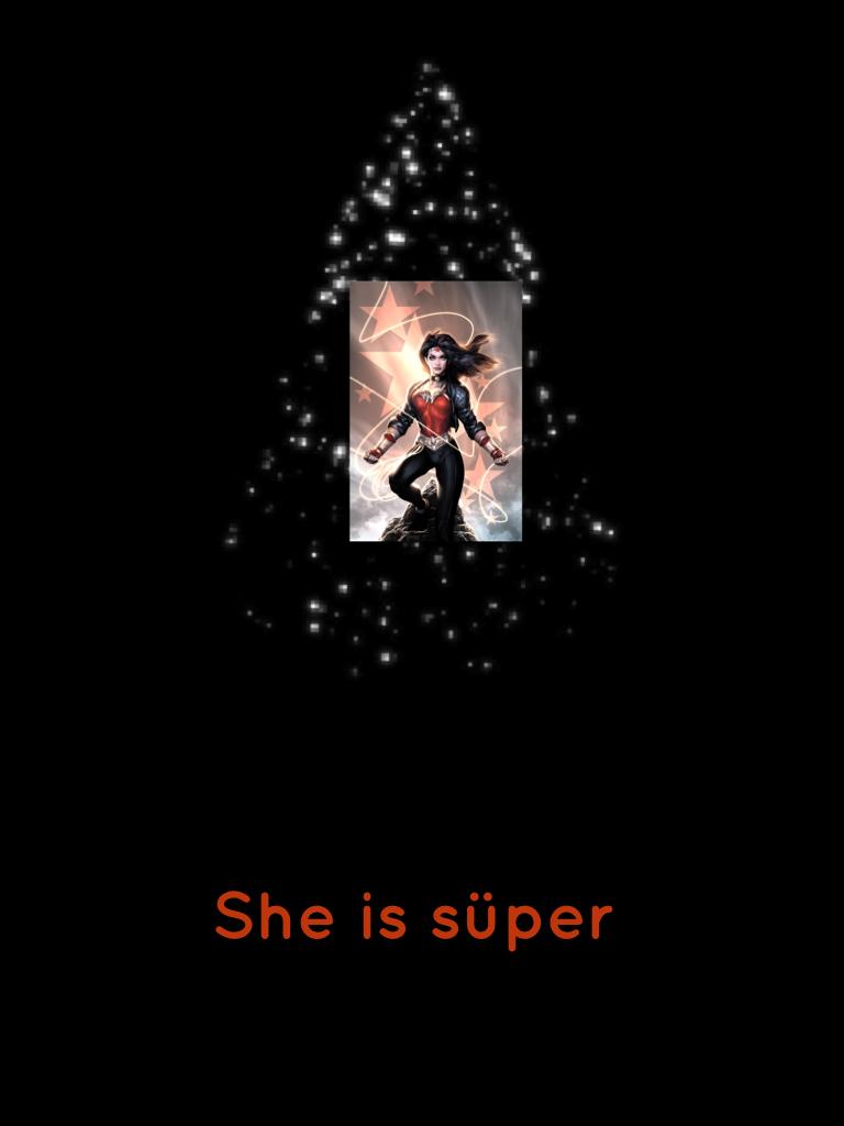 She is süper