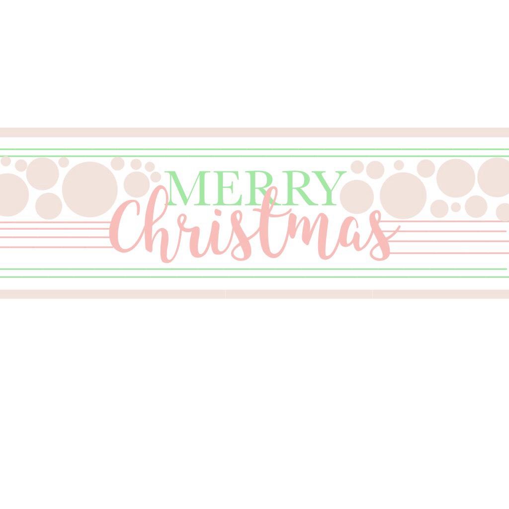 MERRY CHRISTMAS LOVES!!