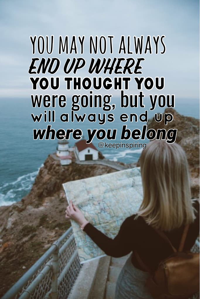 keep going, and u will find where u belong💖