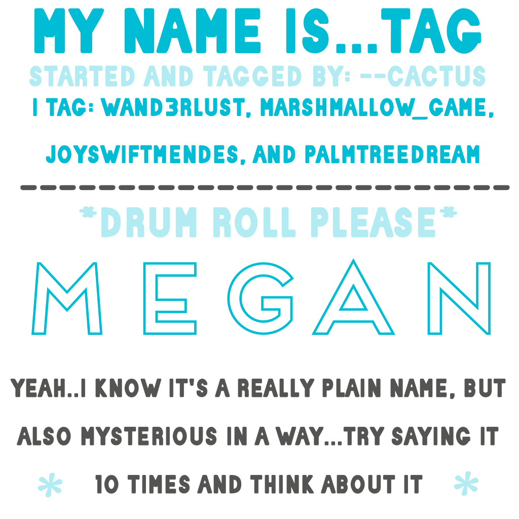 😂CLICK😂 well I guess you all know my name now...thanks for tagging me --cactus! QOTD: what is your name? AOTD: Megan