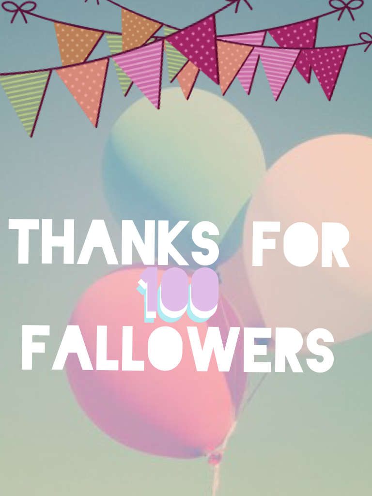 Thanks for 100 fallowers!!!!!