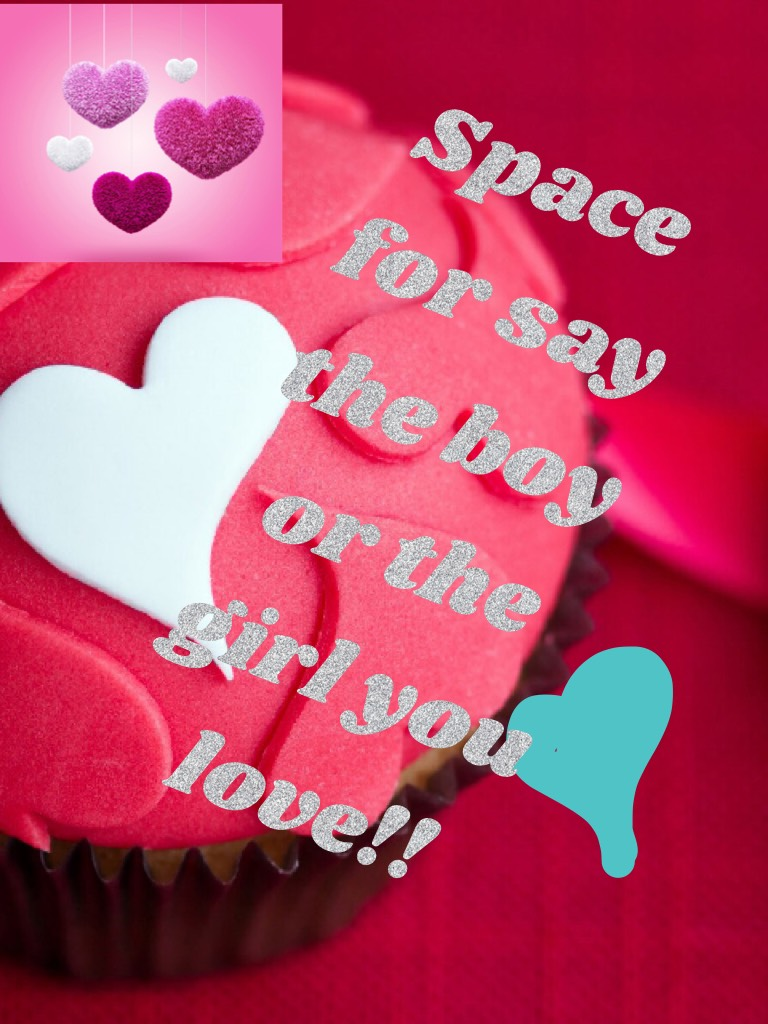 Space for say the boy or the girl you love!!
