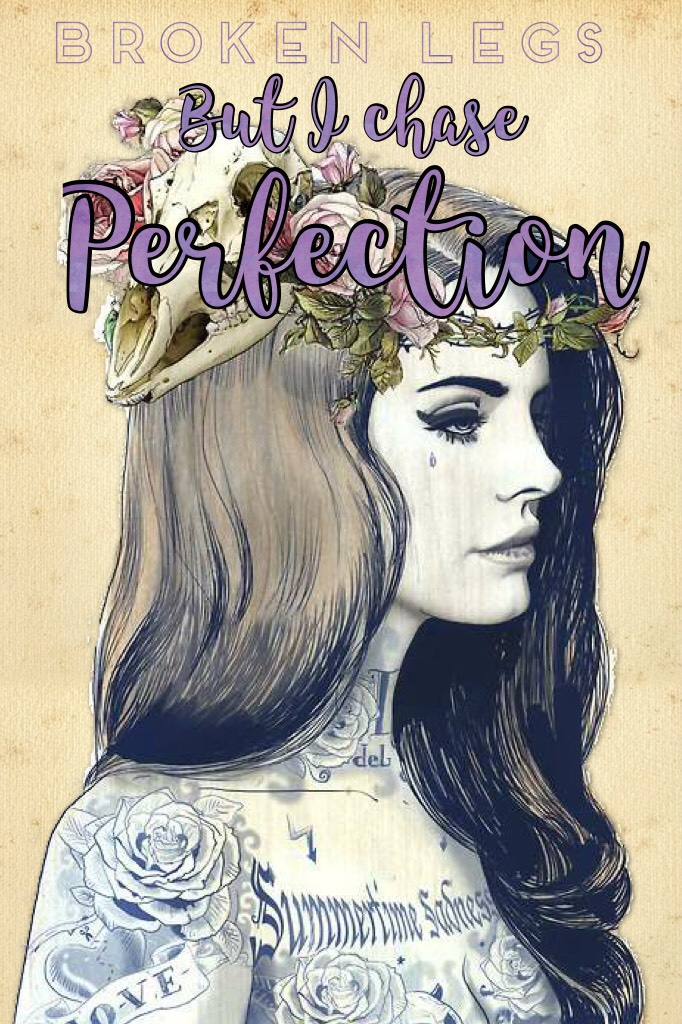"""This is not actually a Lana Del Ray song this is actually a song by NF ft. Fleurie- """"Mansion"""" but this lyric really got to me and made me cry when I heard it. I try to look okay and perfect but that's impossible. Perfection is impossible."""