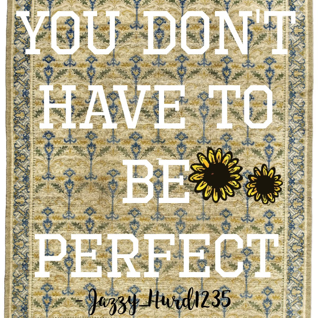 You don't have to be perfect 👌🏼